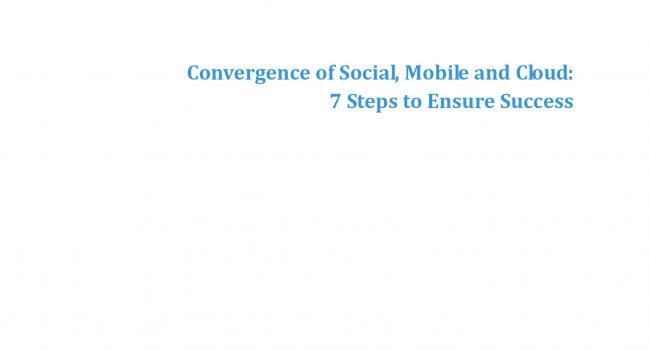 Convergence of Social, Mobile and Cloud: 7 Steps to Ensure Success – CSCC, 2013