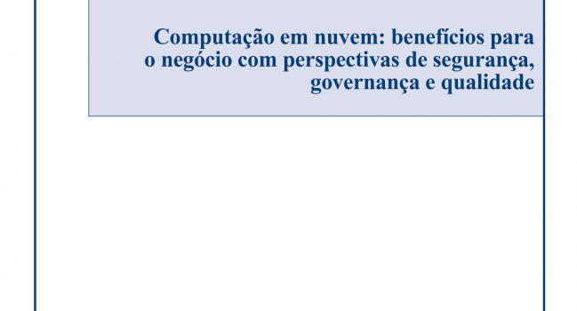 Computação em nuvem: benefícios para o negócio com perspectivas de segurança, governança e qualidade, ISACA, 2009