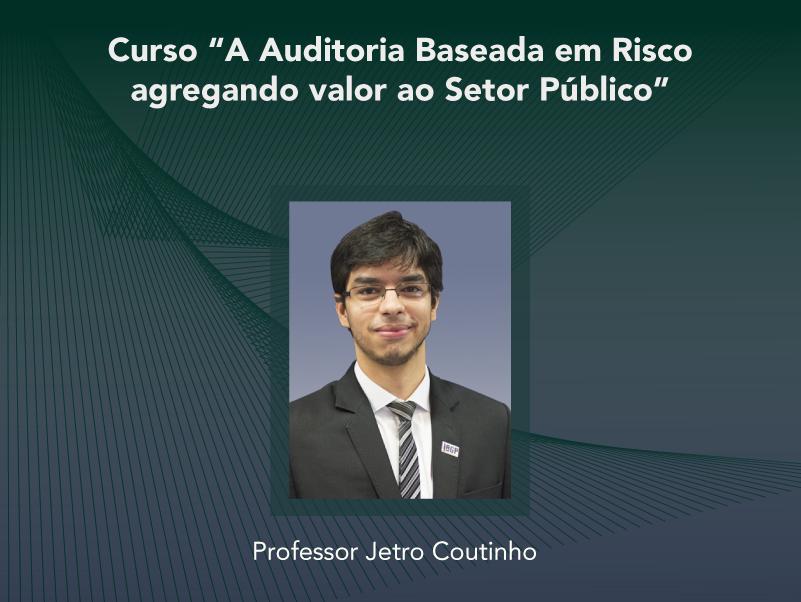 Curso: A Auditoria Baseada em Risco agregando valor ao Setor Público - Não perca!!!