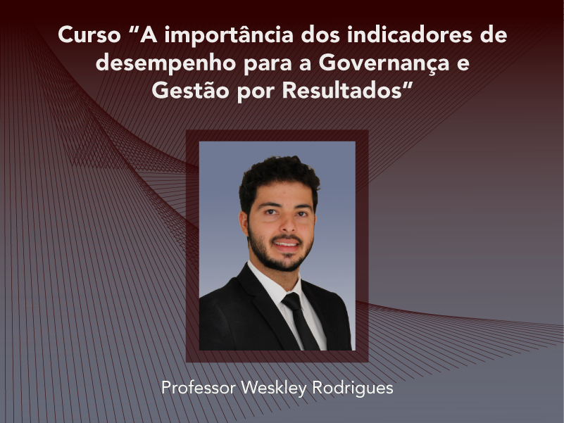 Curso: A Importância dos Indicadores de Desempenho para a Governança e Gestão por Resultados - Não perca!!!