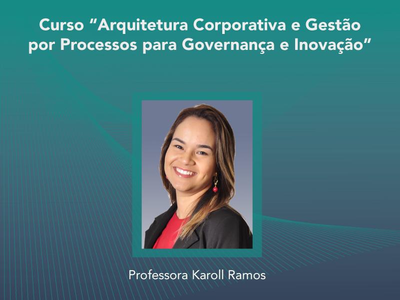 Curso: Arquitetura Corporativa e Gestão por Processos para Governança e Inovação - Não perca!!!