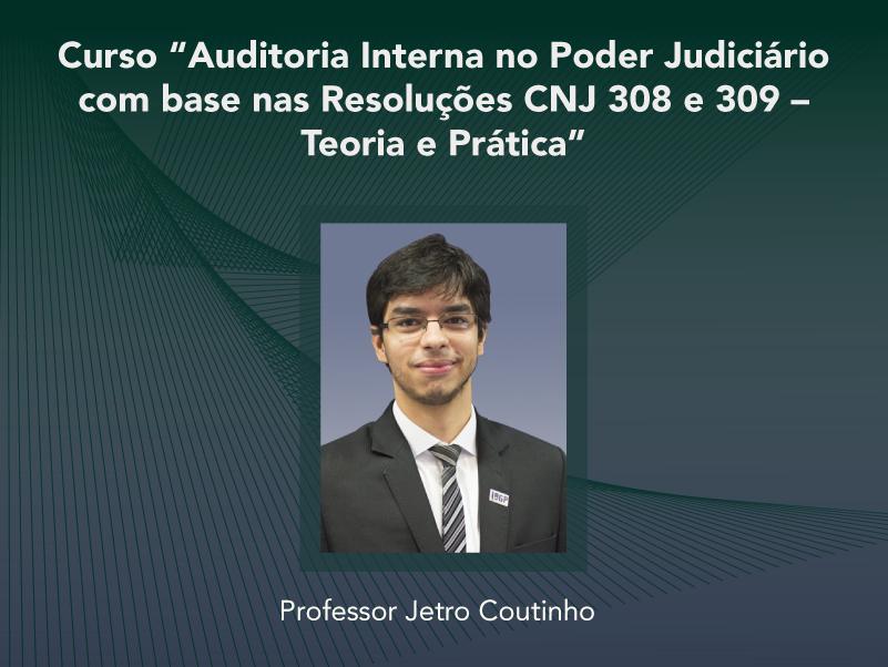 Curso: Auditoria Interna no Poder Judiciário com base nas Resoluções CNJ 308 e 309 – Teoria e Prática - Não perca!!!