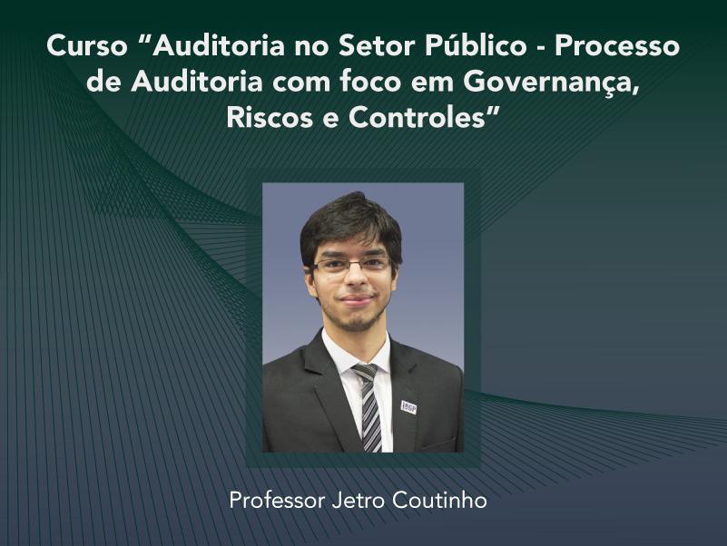 Curso: Auditoria no Setor Público - Processo de Auditoria com foco em Governança, Riscos e Controles - Não perca!!!