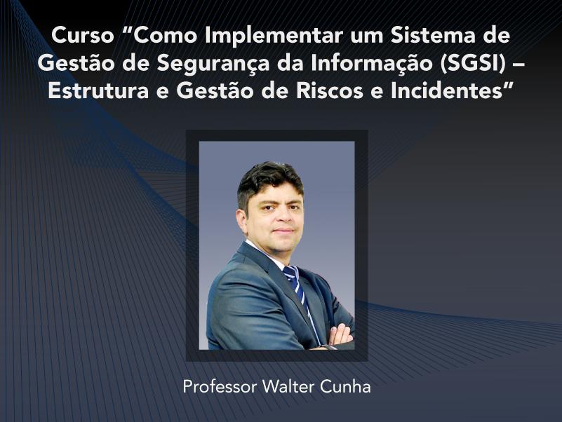 Curso: Como Implementar um Sistema de Gestão de Segurança da Informação (SGSI) – Estrutura e Gestão de Riscos e Incidentes - Não perca!!!