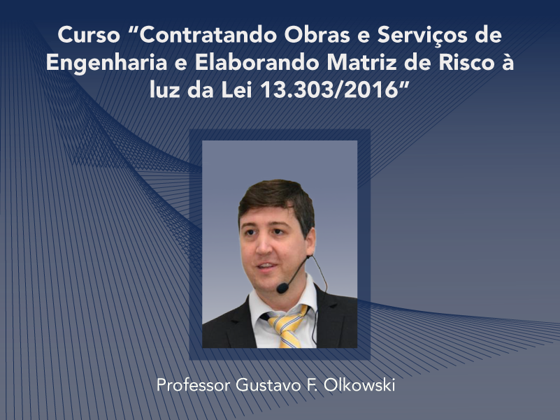 Curso: Contratando Obras e Serviços de Engenharia e Elaborando Matriz de Risco à luz da Lei 13.303/2016 - Não perca!!!