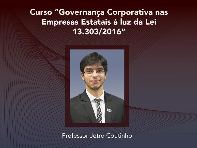 Curso: Governança Corporativa nas Empresas Estatais à luz da Lei 13.303/2016 - Não perca!!!
