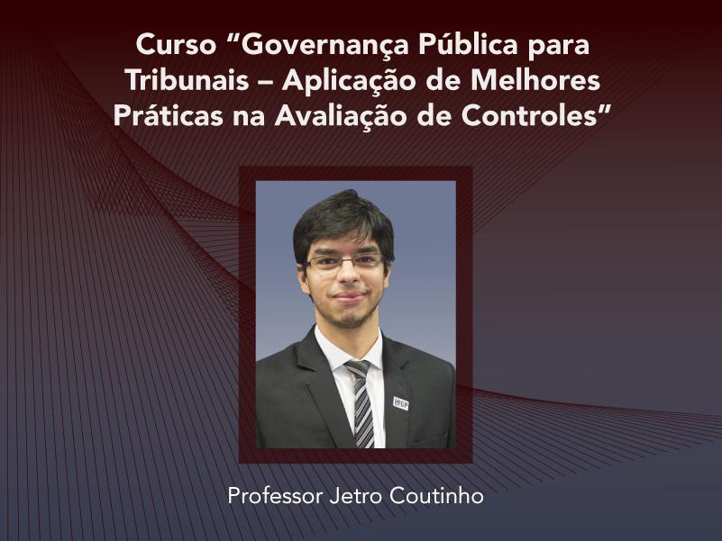 Curso: Governança Pública para Tribunais - Aplicação de Melhores Práticas na Avaliação de Controles - Não perca!!!