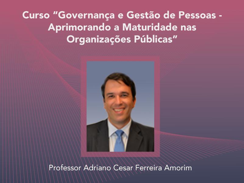 Curso: Governança e Gestão de Pessoas - Aprimorando a Maturidade nas Organizações Públicas - Não perca!!!