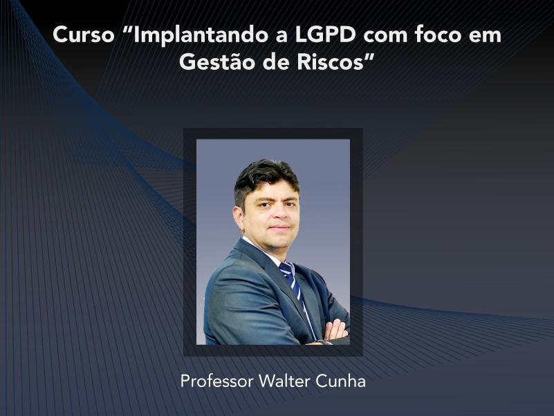Curso: Implantando a LGPD com foco em Gestão de Riscos - Não perca!!!