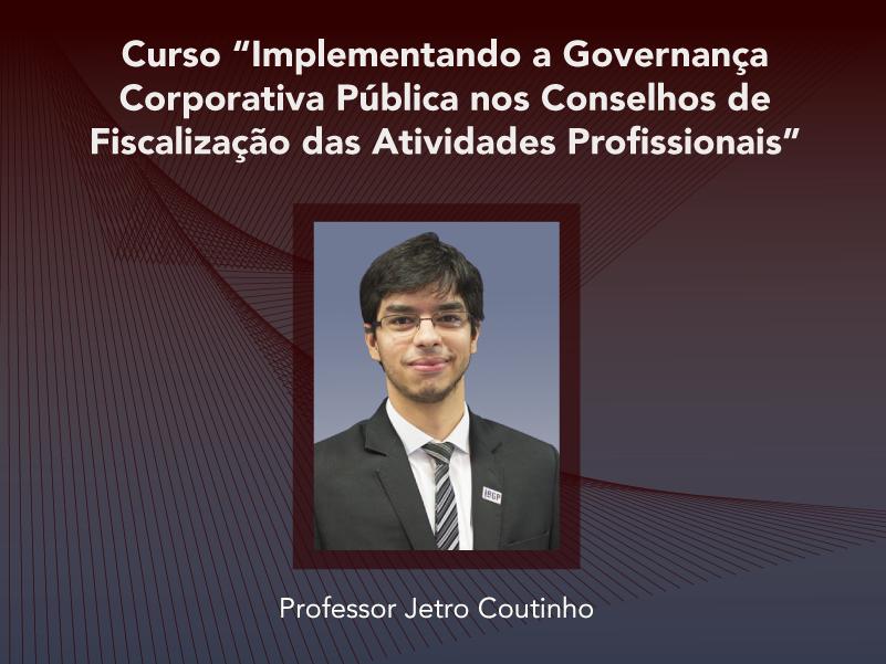 Curso: Implementando a Governança Corporativa Pública nos Conselhos de Fiscalização das Atividades Profissionais - Não perca!!!