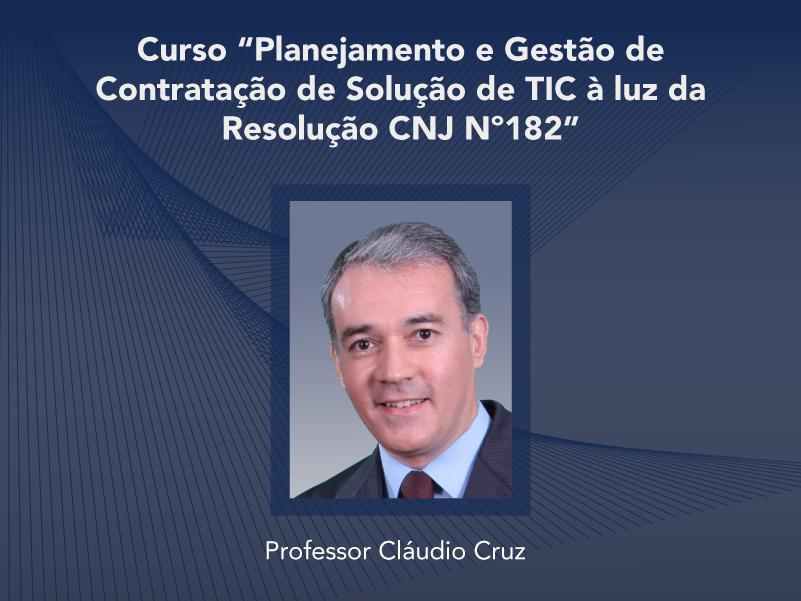 Curso: Planejamento e Gestão de Contratação de Solução de TIC à luz da Resolução CNJ Nº182 - Não perca!!!