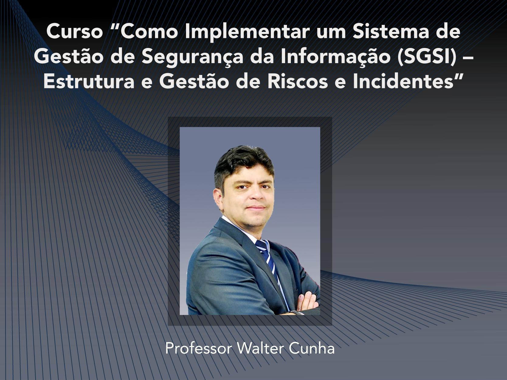 Curso: Como Implementar um Sistema de Gestão de Segurança da Informação (SGSI) Gestão de Riscos, de Incidentes e de Dados Pessoais - Não perca!!!