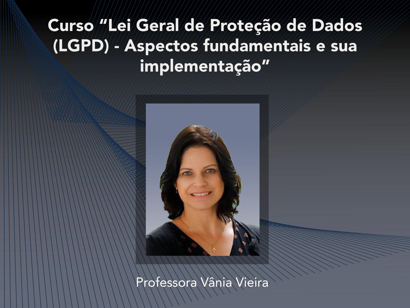 Curso: Lei Geral de Proteção de Dados (LGPD) - Aspectos fundamentais e sua implementação - Não perca!!!